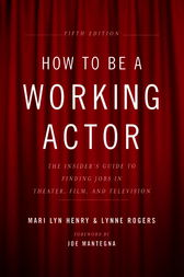 How to Be a Working Actor, 5th Edition by Mari Lyn Henry