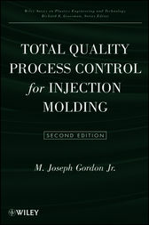 Total Quality Process Control for Injection Molding by M. Joseph Gordon