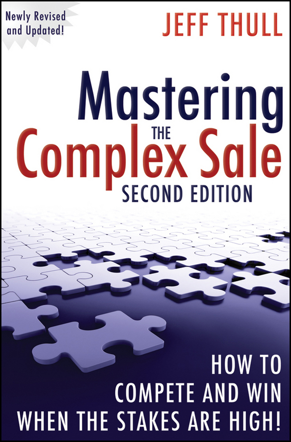 Download Ebook Mastering the Complex Sale (2nd ed.) by Jeff Thull Pdf