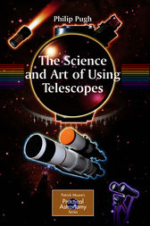 The Science and Art of Using Telescopes by Philip Pugh