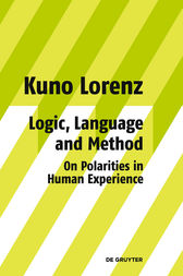 Logic, Language and Method - On Polarities in Human Experience by Kuno Lorenz
