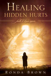 Healing Hidden Hurts by Ronda Brown