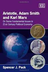 Aristotle, Adam Smith and Karl Marx by Spencer J. Pack