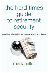 The Hard Times Guide to Retirement Security by Mark Miller
