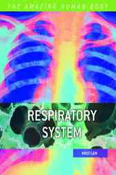 The Amazing Human Body: Respiratory System by Kristi Lew