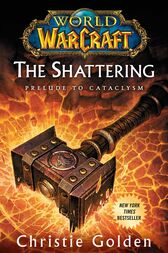 World of Warcraft: The Shattering by Christie Golden