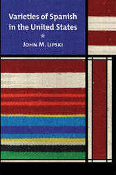 Varieties of Spanish in the United States by John M. Lipski