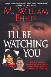 I'll Be Watching You by M William Phelps