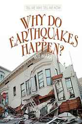 Why Do Earthquakes Happen? by Wil Mara