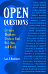 Open Questions: Diverse Thinkers Discuss God, Religion, and Faith: Diverse Thinkers Discuss God, Religion, and Faith