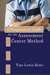 A Preparation Guide for the Assessment Center Method by Tina Lewis Rowe