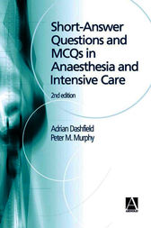 Short Answer Questions and MCQs in Anaesthesia and Intensive Care, 2Ed by Peter Murphy