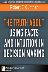 The Truth About Using Facts AND Intuition in Decision Making by Robert E. Gunther