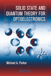 Solid State and Quantum Theory for Optoelectronics by Michael A. Parker