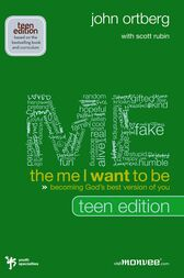 The Me I Want to Be, Teen Edition by John Ortberg