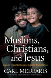 Muslims, Christians, and Jesus by Carl Medearis