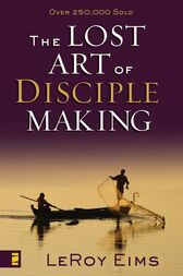 The Lost Art of Disciple Making by LeRoy Eims