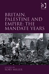 Britain, Palestine and Empire: The Mandate Years by Rory Miller