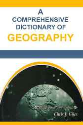 A Comprehensive Dictionary of Geography by Chris P. Giles