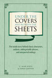 Under the Covers and between the Sheets by C. Alan Joyce
