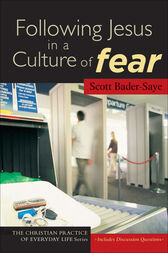 Following Jesus in a Culture of Fear (The Christian Practice of Everyday Life) by Scott Bader-Saye