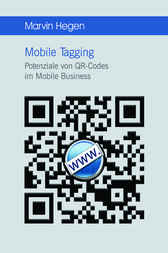 Mobile Tagging: Potenziale von QR-Codes im Mobile Business by Marvin Hegen