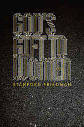 God's Gift to Women by Stanford Friedman