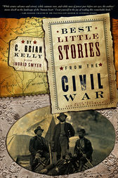 Best Little Stories from the Civil War by C. Brian Kelly