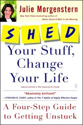 SHED Your Stuff, Change Your Life by Julie Morgenstern