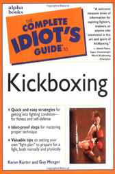 The Complete Idiot's Guide to Kickboxing by Karon Karter