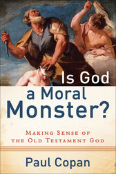 Is God a Moral Monster? by Paul Copan