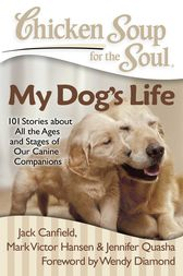 Chicken Soup for the Soul: My Dog's Life by Jack Canfield