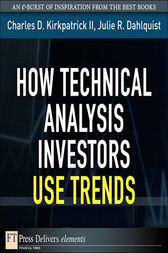 How Technical Analysis Investors Use Trends by Charles D. Kirkpatrick