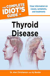 The Complete Idiot's Guide to Thyroid Disease by Dr. Alan Christianson