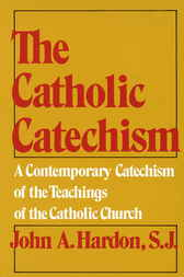 The Catholic Catechism by John Hardon