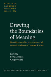 Drawing the Boundaries of Meaning: Neo-Gricean studies in pragmatics and semantics in honor of Laurence R. Horn