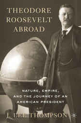 Theodore Roosevelt Abroad by J. Lee Thompson