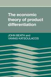 The Economic Theory of Product Differentiation by John Beath