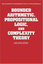 Bounded Arithmetic, Propositional Logic and Complexity Theory by Jan Krajicek