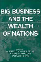 Big Business and the Wealth of Nations by Alfred D. Chandler