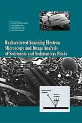 Backscattered Scanning Electron Microscopy and Image Analysis of Sediments and Sedimentary Rocks by David H. Krinsley