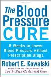 The Blood Pressure Cure by Robert E. Kowalski