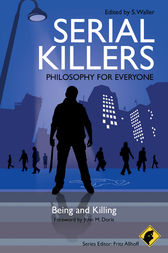 Serial Killers - Philosophy for Everyone by Fritz Allhoff