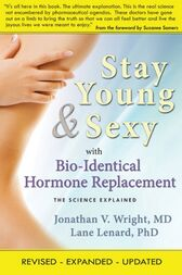 Stay Young & Sexy with Bio-Identical Hormone Replacement by Jonathan V. Wright