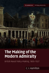 The Making of the Modern Admiralty by C. I. Hamilton