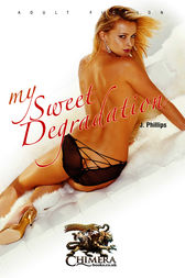 My Sweet Degradation by J Phillips