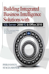 Building Integrated Business Intelligence Solutions with SQL Server 2008 R2 & Office 2010 by Philo Janus