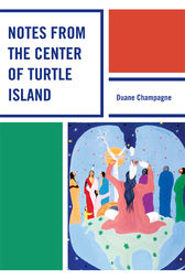 Notes from the Center of Turtle Island by Duane Champagne