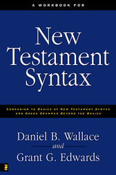A Workbook for New Testament Syntax by Daniel B. Wallace