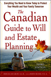 The Canadian Guide to Will and Estate Planning: Everything You Need to Know Today to Protect Your Wealth and Your Family Tomorrow 3E by Douglas Gray